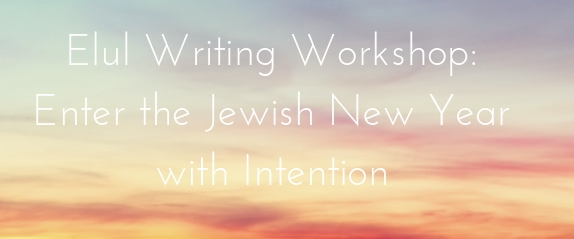 Elul Writing Workshop: Entering the Jewish New Year with Intention